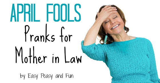 april fools pranks for mother in law april fools pranks for in easy peasy and 7951